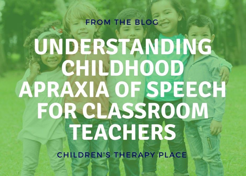 Understanding Childhood Apraxia of Speech for Classroom Teachers